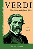 Verdi: The Operas and Choral Works (Unlocking the Masters)