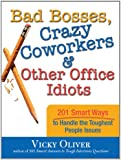 Bad Bosses, Crazy Coworkers & Other Office Idiots: 201 Smart Ways to Handle the Toughest People Issues