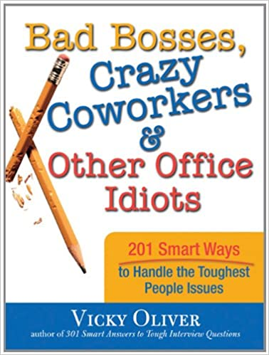 Bad Bosses, Crazy Coworkers & Other Office Idiots: 201 Smart Ways to Handle the Toughest People Issues Paperback – September 1, 2008 Image