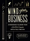 Books : Mind Your Business: A Workbook to Grow Your Creative Passion Into a Full-time Gig