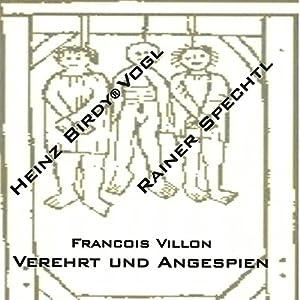 Francois Villon: Verehrt und angespien Speech