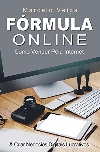FÓRMULA ONLINE: Como Vender Pela Internet & Criar Negócios Digitais Lucrativos (Como Enriquecer Livro 3)