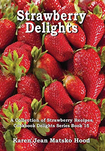 Strawberry Delights: A Collection of Strawberry Recipes (Cookbook Delights)