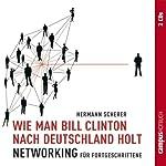 Wie man Bill Clinton nach Deutschland holt: Networking für Fortgeschrittene | Hermann Scherer