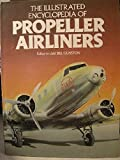 img - for The Illustrated Encyclopedia of Propeller Airliners book / textbook / text book