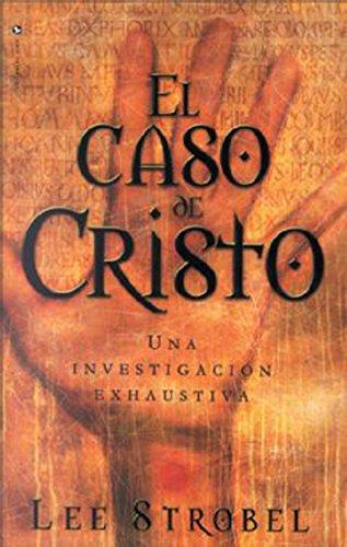 El caso de Cristo: Una investigación personal de un periodista de la evidencia de Jesús (Spanish Edition) (Best Mormon Christian Debate)