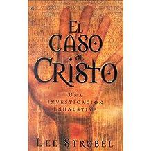 El caso de Cristo: Una investigación personal de un periodista de la evidencia de Jesús
