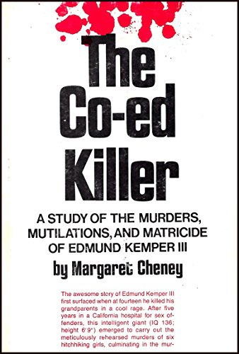 image for The Co-Ed Killer: A Study of the Murders, Mutilations, and Matricide of Edmund Kemper III
