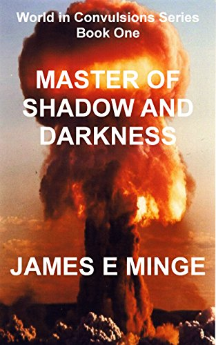 Master of Shadow and Darkness (World in Convulsions Book 1) by [Minge, James]