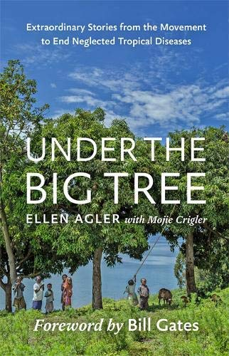 Under the Big Tree: Extraordinary Stories from the Movement to End Neglected Tropical Diseases (English Edition)