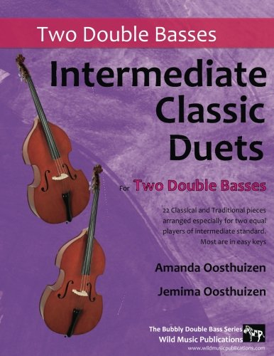 Intermediate Classic Duets for Two Double Basses: 22 classical and traditional pieces arranged for two players of equal standard. Most in easy keys. Bass Classical String Basses
