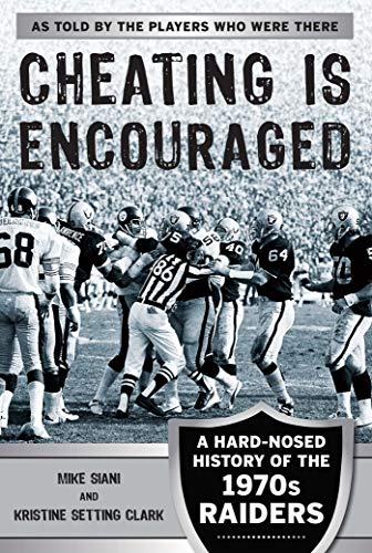 (Cheating Is Encouraged: A Hard-Nosed History of the 1970s Raiders)