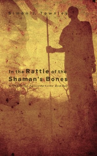 In the Rattle of the Shaman's Bones (A Tribal Song – Tales of the Koriba) (Volume 2)