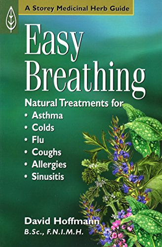 Easy Breathing: Natural Treatments for Asthma, Colds, Flu, Coughs, Allergies, and Sinusitis