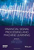 Financial Signal Processing and Machine Learning (Wiley - IEEE)