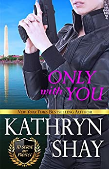 Only With You (To Serve and Protect Book 3) by [Shay, Kathryn]