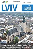 Lviv : The Essential Guide (2017 Edition): What to do in Lviv Ukraine: Food, Sights, Adventure, Nightlife, Arts, Culture and other cool stuff! (Go2UA Guides)