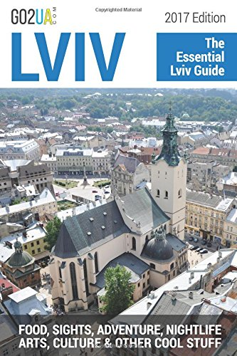 Lviv : The Essential Guide (2017 Edition): What to do in Lviv Ukraine: Food, Sights, Adventure, Nightlife, Arts, Culture and other cool stuff! (Go2UA Guides, Band 2017)