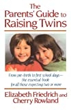 The Parent's Guide to Raising Twins, Elizabeth Friedrich and Cherry Rowland, 0312039069