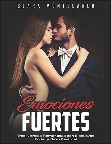 Emociones Fuertes: Tres Novelas Románticas con Ejecutivos, Poder y Sexo Pasional (Colección de Romance) (Spanish Edition) (Spanish)