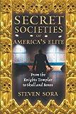 Secret Societies of America's Elite, Steven Sora, 0892819596