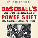 Baseball's Power Shift: How the Players Union, the Fans, and the Media Changed American Sports Culture Audiobook by Krister Swanson Narrated by John T. Arnott