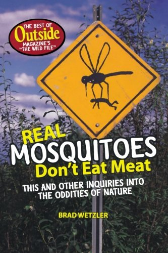 Real Mosquitoes Don't Eat Meat: The Best of Outside Magazine's