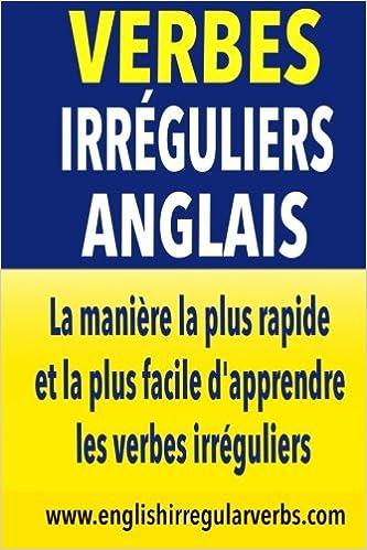 Verbes Irreguliers Anglais La Maniere La Plus Rapide Et La Plus Facile D Apprendre Les Verbes Irreguliers French Edition Testabright 9781514773093 Amazon Com Books