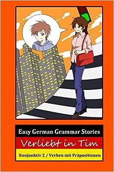 Book Easy German Grammar Stories: Verliebt in Tim, Konjunktiv 2 / Verben mit Pr??positionen (German Edition) by Thomas Gerstmann (2016-01-01)