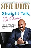 straight talk no chaser how to find keep and understand a man by steve harvey 2010 12 07