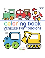 Coloring Book Vehicles For Toddlers: First Doodling For Children Ages 1-3 - Digger, Car, Fire Truck And Many More Big Vehicles For Boys And Girls