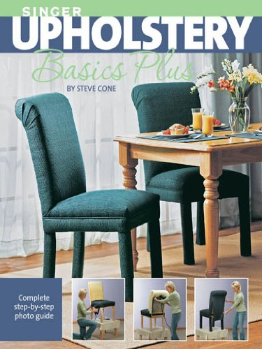 Singer Upholstery Basics Plus: Complete Step-by-step Photo Guide ()
