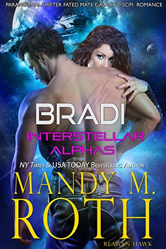Bradi: Paranormal Shifter Fated Mate Galactic SciFi Military Romance (Interstellar Alphas Book 2) by [Roth, Mandy M., Hawk, Reagan]