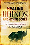 Healing Rhinos and Other Souls, Stephanie Rohrbach, 1492324922
