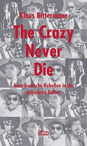 The Crazy Never Die: Amerikanische Rebellen in der populären Kultur (Critica Diabolis)