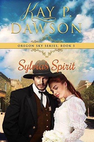 Sylvia's Spirit (Oregon Sky Series Book 5) (Pioneer Woman Season 5)