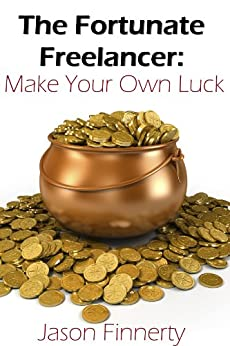 The Fortunate Freelancer (Make Your Own Luck Book 1) by [Finnerty, Jason]