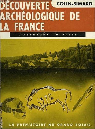 Livres gratuits DECOUVERTE ARCHEOLOGIQUE DE LA FRANCE, LA PREHISTOIRE AU GRAND SOLEIL (PALEOLITHIQUE) pdf ebook