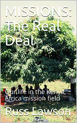 MISSIONS: The Real Deal: Our life in the Kenya, Africa mission field by [Lawson, Russ, Lawson, Melody]