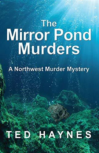 The Mirror Pond Murders: A Northwest Murder Mystery (Northwest Murder Mysteries Book 2) by [Haynes, Ted]