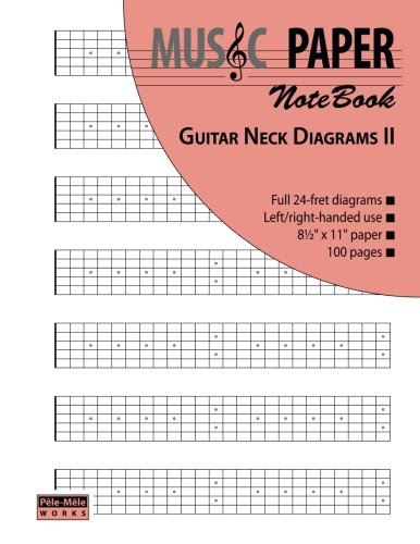 MUSIC PAPER NoteBook - Guitar Neck Diagrams II (Diagrams Neck Guitar)