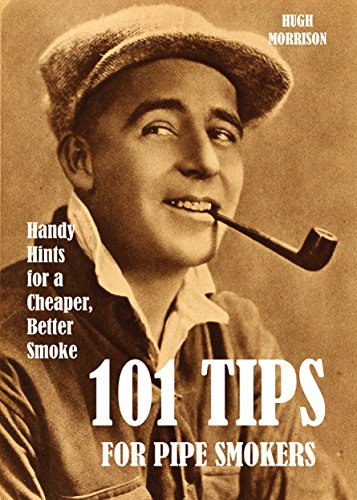101 Tips for Pipe Smokers: Handy Hints for a Cheaper, Better Smoke