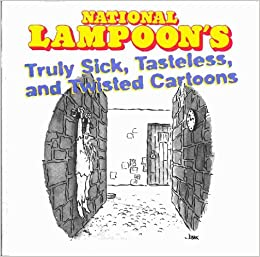 National Lampoon S Truly Sick Tasteless And Twisted Cartoons