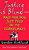 Justice Is Blind - And Her Dog Just Peed In My Cornflakes