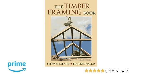 The Timber Framing Book: Stewart Elliott: 9780911469325: Amazon.com ...