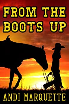 From the Boots Up - Kindle edition by Andi Marquette