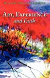 Art, Experience and Faith, William Tolliver Squires, 1432744194