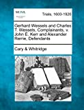 Gerhard Wessels and Charles T Wessels, Complainants, V John e Kerr and Alexander Rerrie, Defendants, Cary & Whitridge, 1275558267