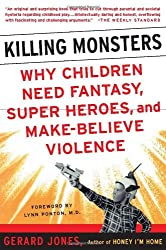 Killing Monsters: Our Children's Need for Fantasy, Heroism and Make-believe Violence