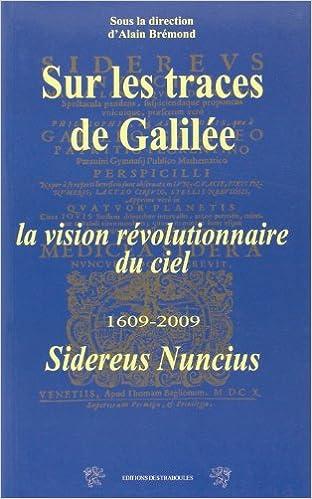 Lire Sur les traces de Galilée : La vision révolutionnaire du ciel, 1609-2009, Sidereus nuncius pdf, epub